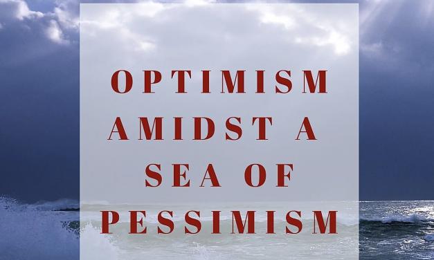 Optimism amidst a sea of pessimism